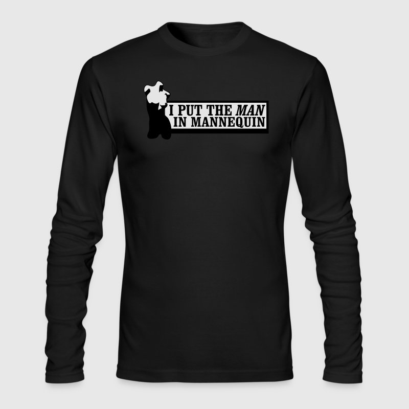 I put the man in mannequin Long Sleeve Shirts - Men's Long Sleeve T-Shirt by Next Level
