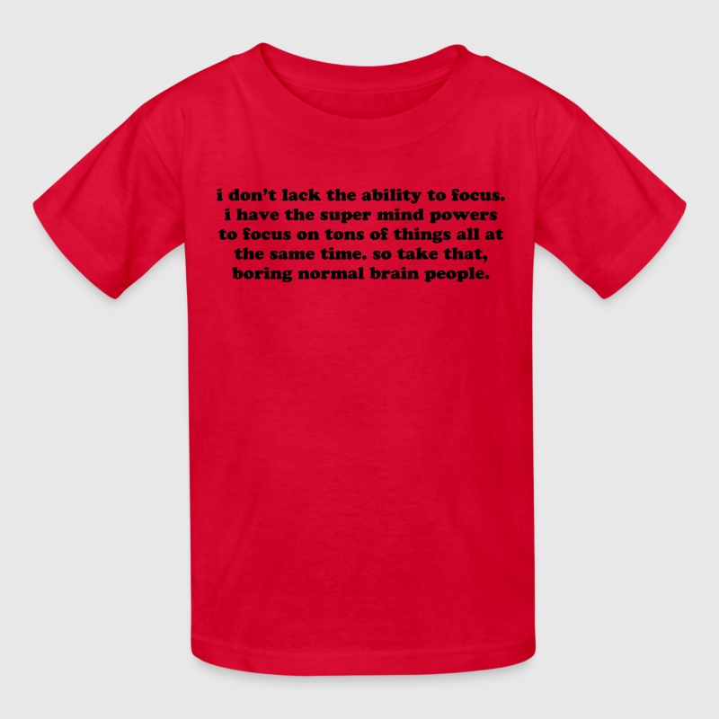 ATTENTION DEFICIT DISORDER SUPER POWERS... Kids' Shirts - Kids' T-Shirt