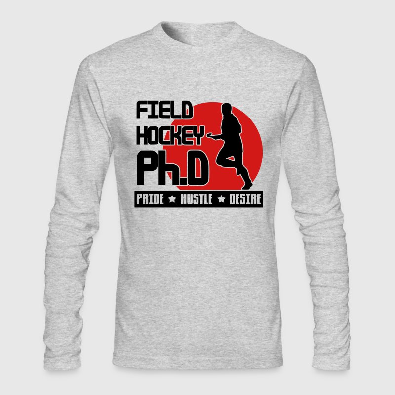 Field Hockey Ph.D Pride Hustle Desire Long Sleeve Shirts - Men's Long Sleeve T-Shirt by Next Level