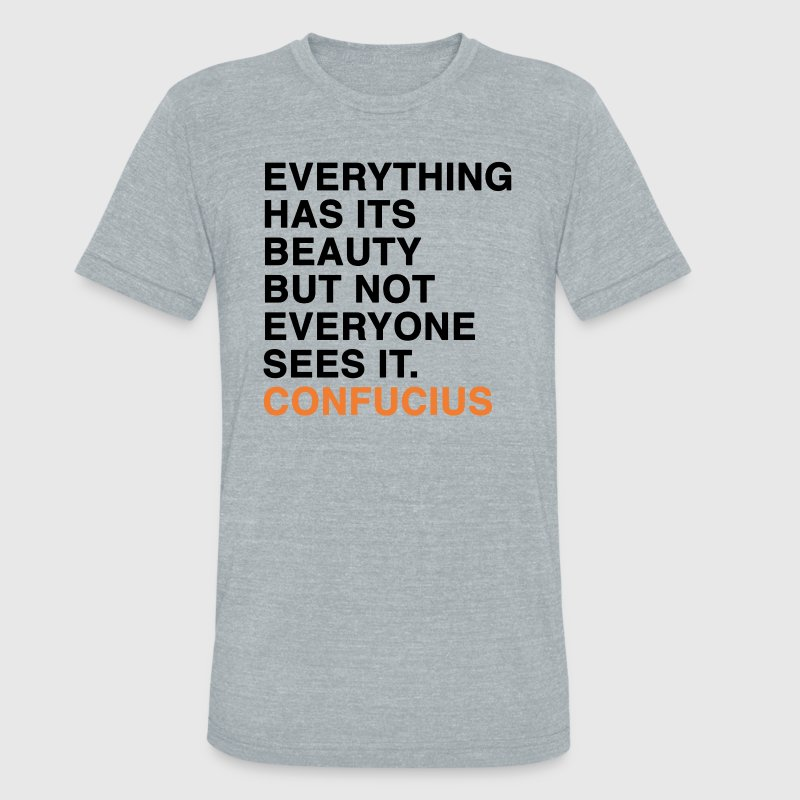 EVERYTHING HAS ITS BEAUTY BUT NOT EVERYONE SEES IT CONFUCIUS quote T-Shirts - Unisex Tri-Blend T-Shirt by American Apparel