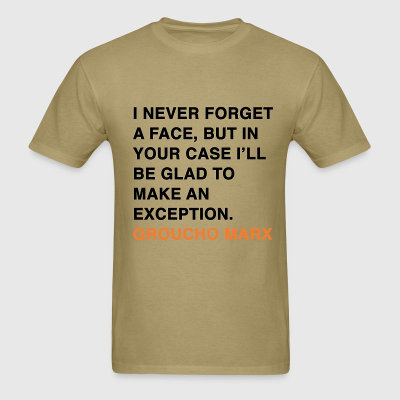 I NEVER FORGET A FACE, BUT IN YOUR CASE I'LL BE GLAD TO MAKE AN EXCEPTION. groucho marx quote T-Shirts - Men's T-Shirt