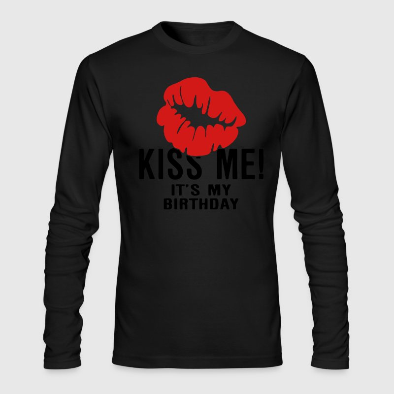 Kiss Me! It's My Birthday Long Sleeve Shirts - Men's Long Sleeve T-Shirt by Next Level