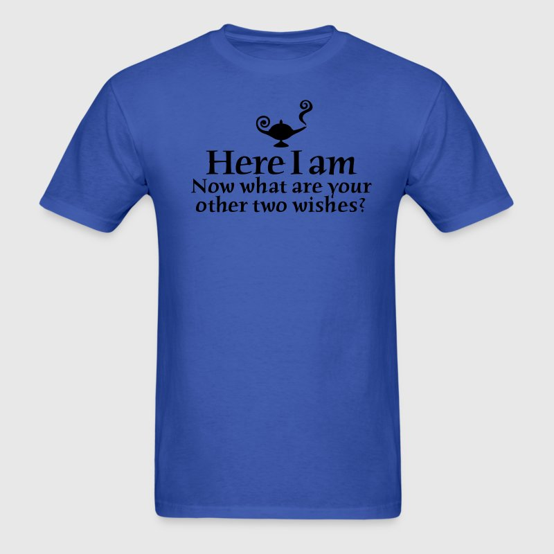 Here I am, now what are your other two wishes T-Shirts - Men's T-Shirt