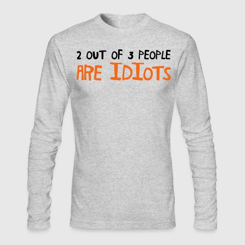 2 out of 3 people are idiots Long Sleeve Shirts - Men's Long Sleeve T-Shirt by Next Level