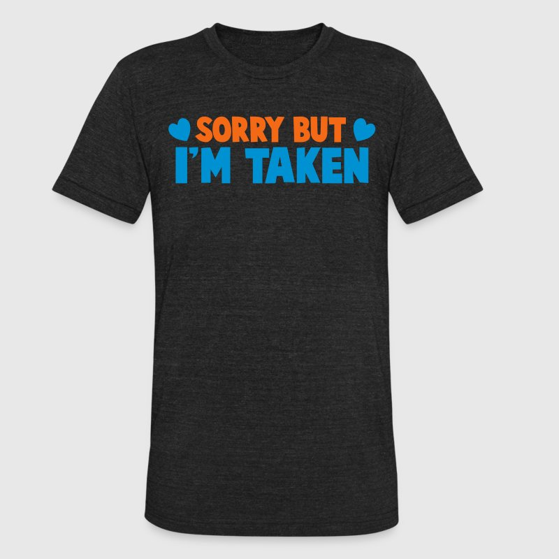 SORRY BUT I'm TAKEN  T-Shirts - Unisex Tri-Blend T-Shirt by American Apparel