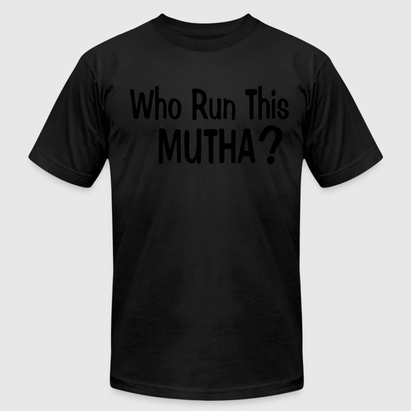 WHO RUN THIS MUTHA? T-Shirts - Men's T-Shirt by American Apparel