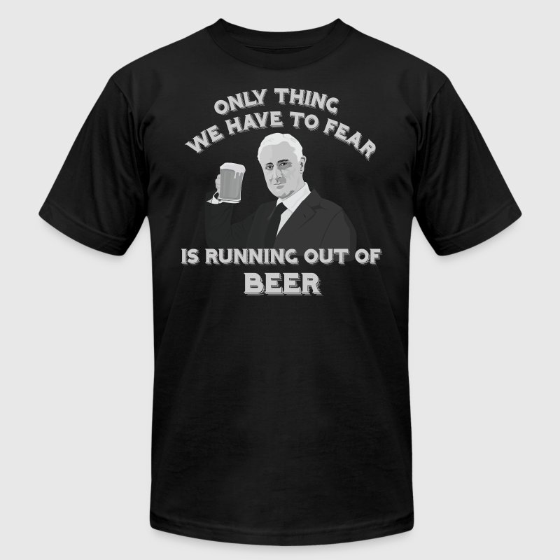 Only thing we have to fear is running out of BEER (mens) - Men's Fine Jersey T-Shirt