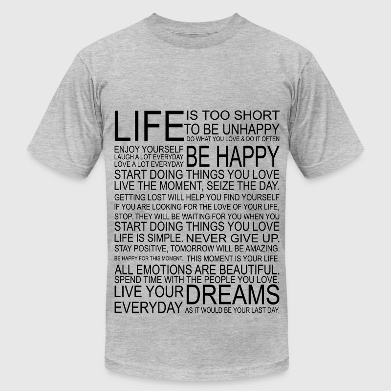 LIFE is too short to be unhappy T-Shirts - Men's T-Shirt by American Apparel