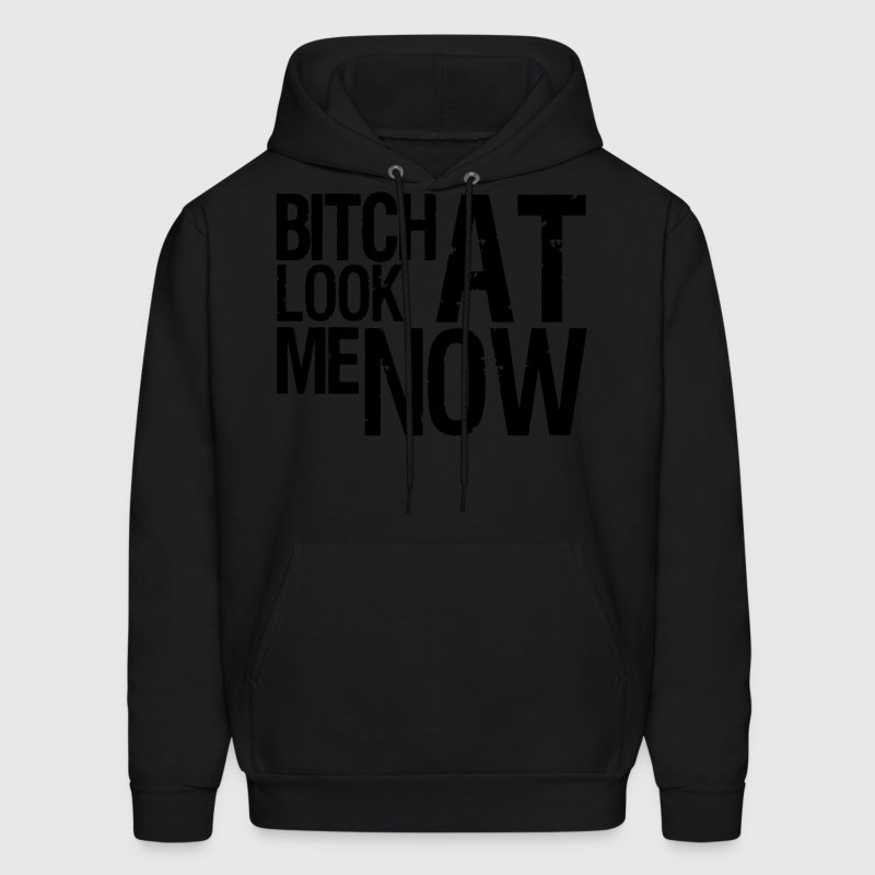BITCH LOOK AT ME NOW Hoodies - Men's Hoodie