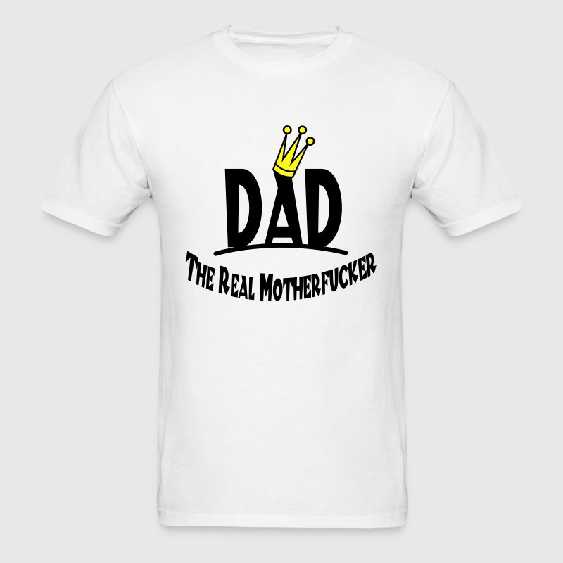 Dad - The Real Motherfucker T-Shirts - Men's T-Shirt