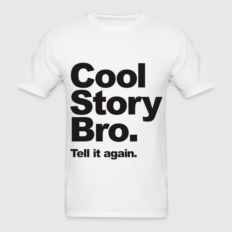 Cool Story Bro, Tell it again. T-Shirts - Men's T-Shirt