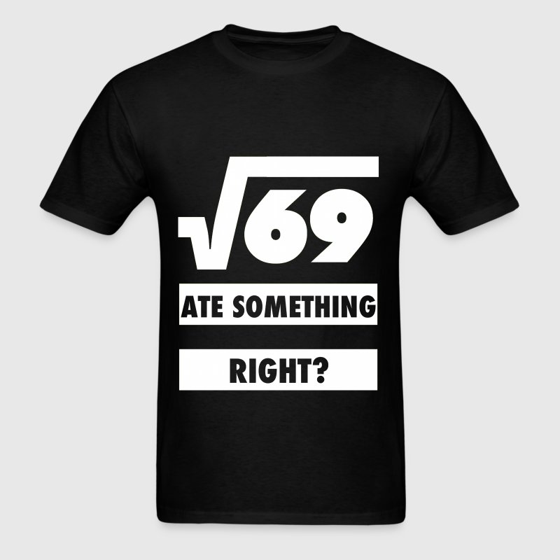 Square Root Of 69 Ate 8 Something Design T-Shirts - Men's T-Shirt