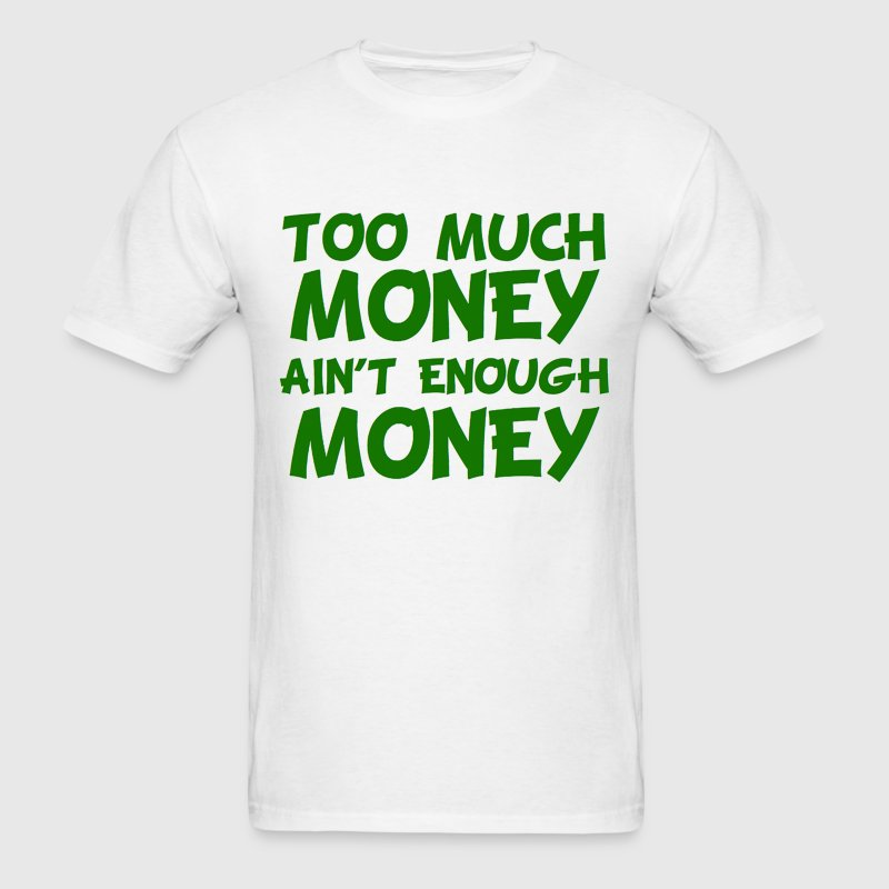 Too Much Money Ain't Enough Money  Lil' Wayne T-Shirts - Men's T-Shirt