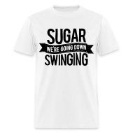 Down going sugar swinging where