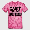 CAN'T TELL ME NOTHING T-Shirts - Unisex Tie Dye T-Shirt