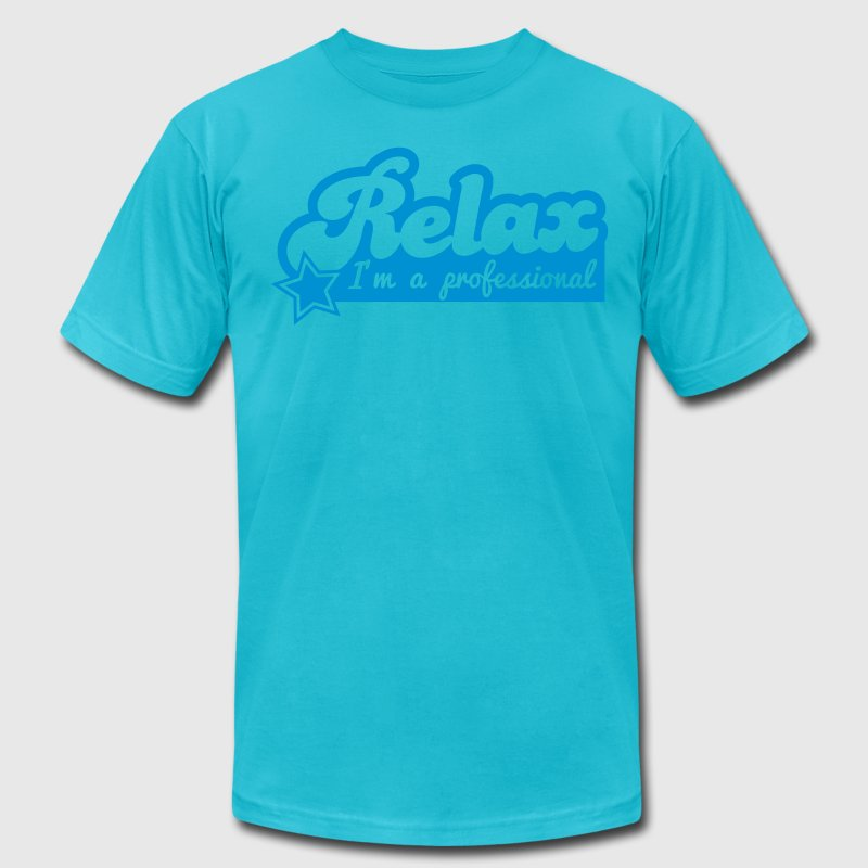 relax i'm a professional T-Shirts - Men's T-Shirt by American Apparel