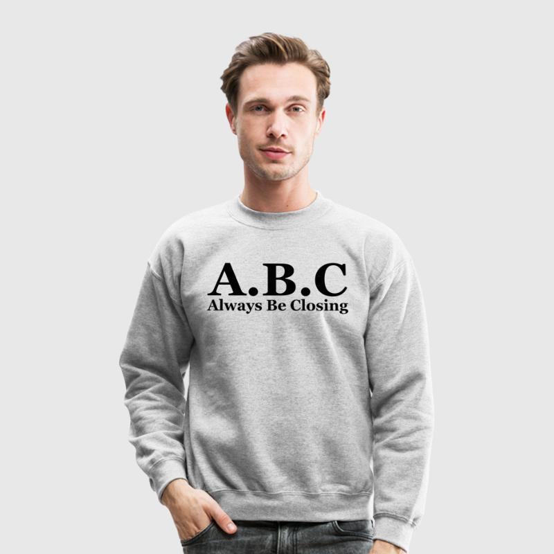 Always Be Closing Long Sleeve T-Shirt - Crewneck Sweatshirt
