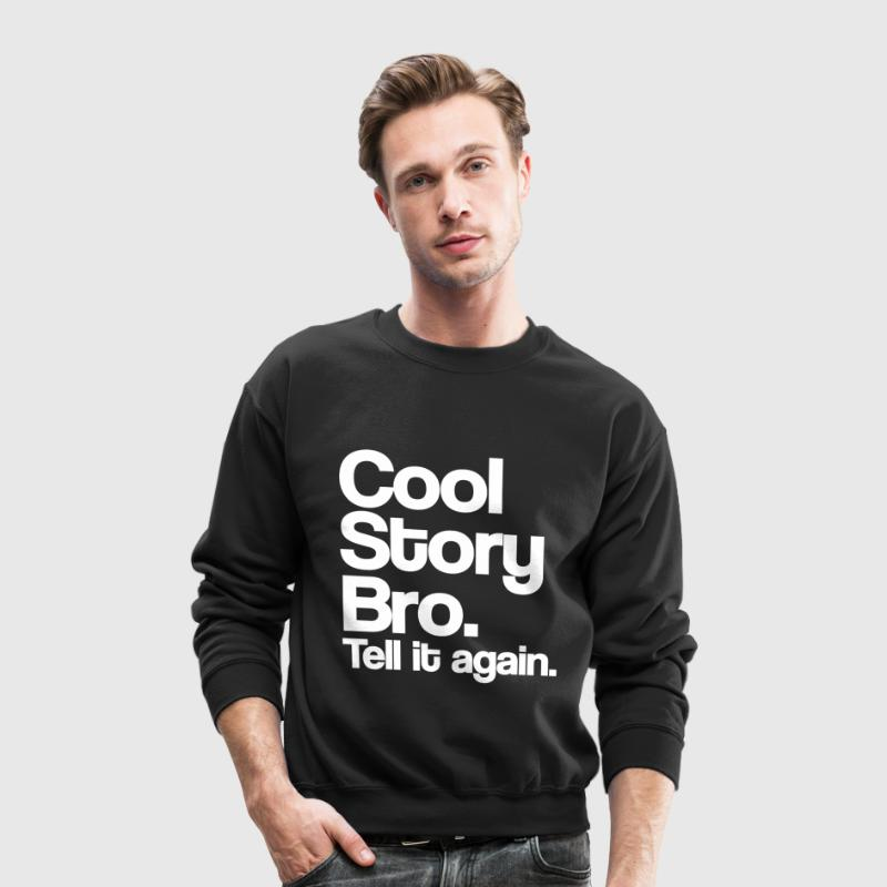 Cool Story Bro Tell It Again White Design Long Sleeve Shirts - Crewneck Sweatshirt