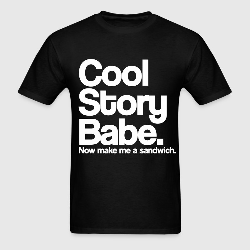 Cool Story Babe.  Now make me a sandwich. T-Shirts - Men's T-Shirt