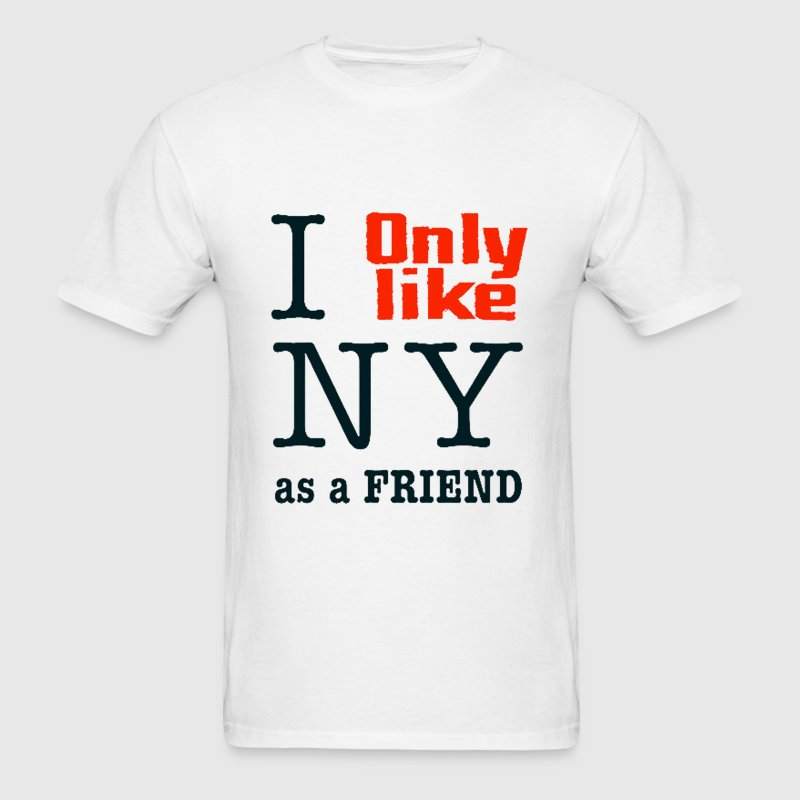 I Only Like Love New York as a friend Funny Design T-Shirts - Men's T-Shirt