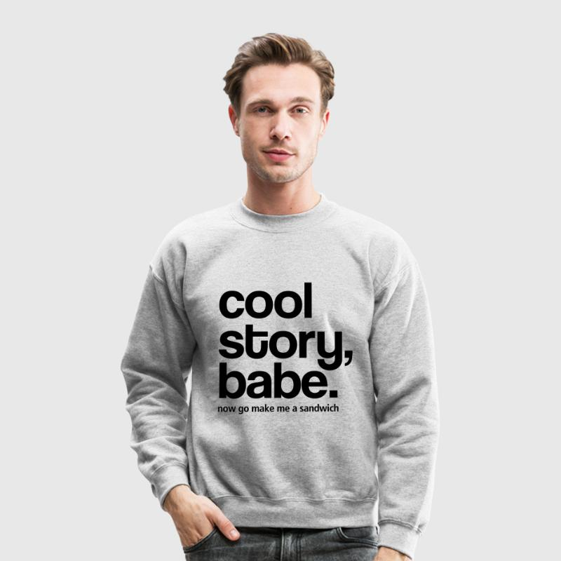 Cool Story Babe - Now make me a sandwich - Crewneck Sweatshirt