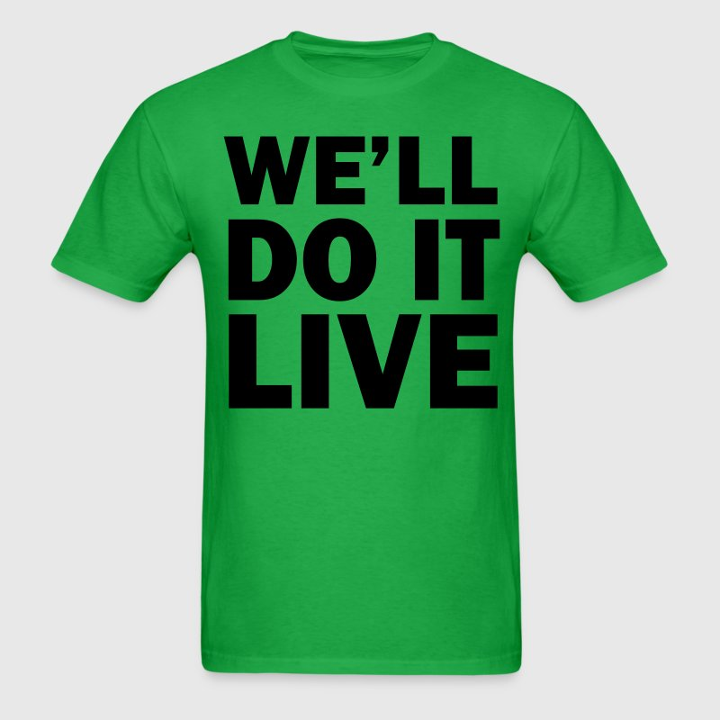 We'll do it live T-Shirts - Men's T-Shirt