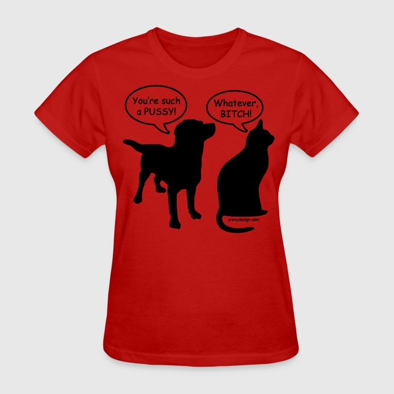 You're Such a Pussy! - Women's T-Shirt