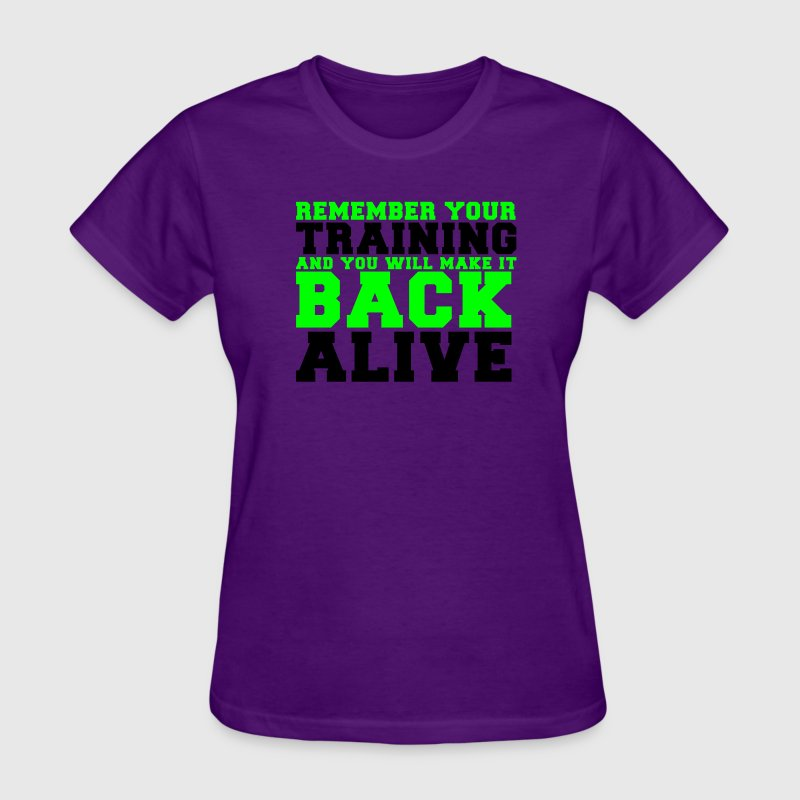 REMEMBER your training and you will make it back ALIVE Women's T-Shirts - Women's T-Shirt