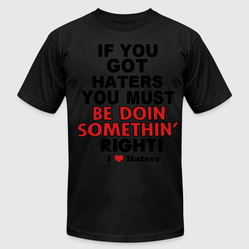 IF YOU GOT HATERS YOU MUST BE DOIN SOMETHIN' RIGHT T-Shirts - Men's Fine Jersey T-Shirt
