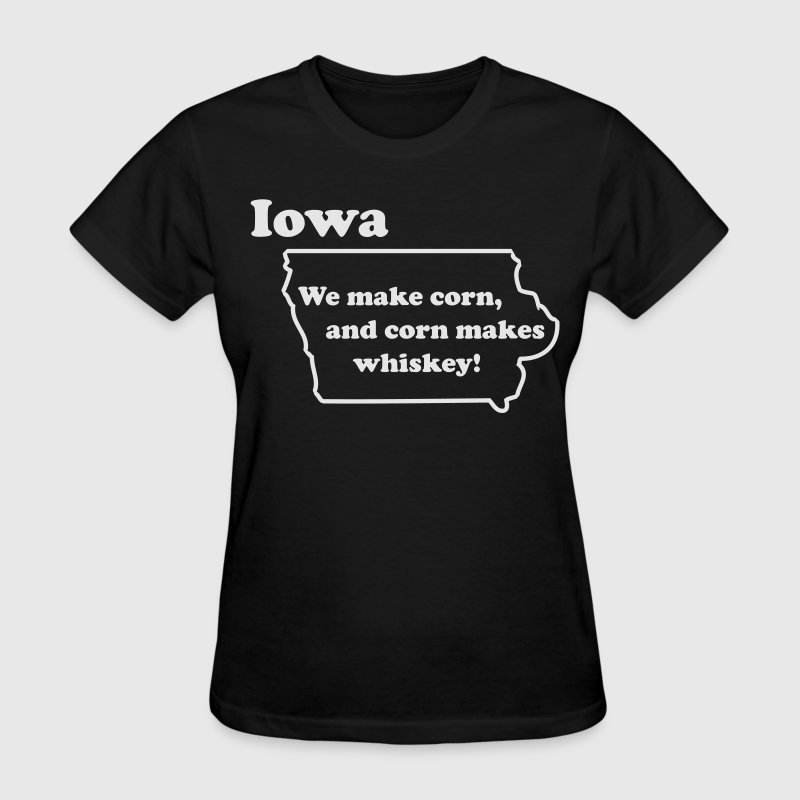 IOWA - We make Whiskey. - Women's T-Shirt