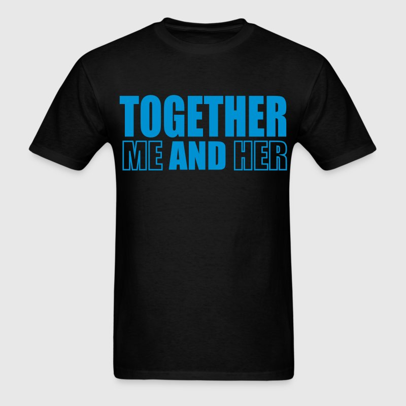 TOGETHER ME AND HER - Men's T-Shirt