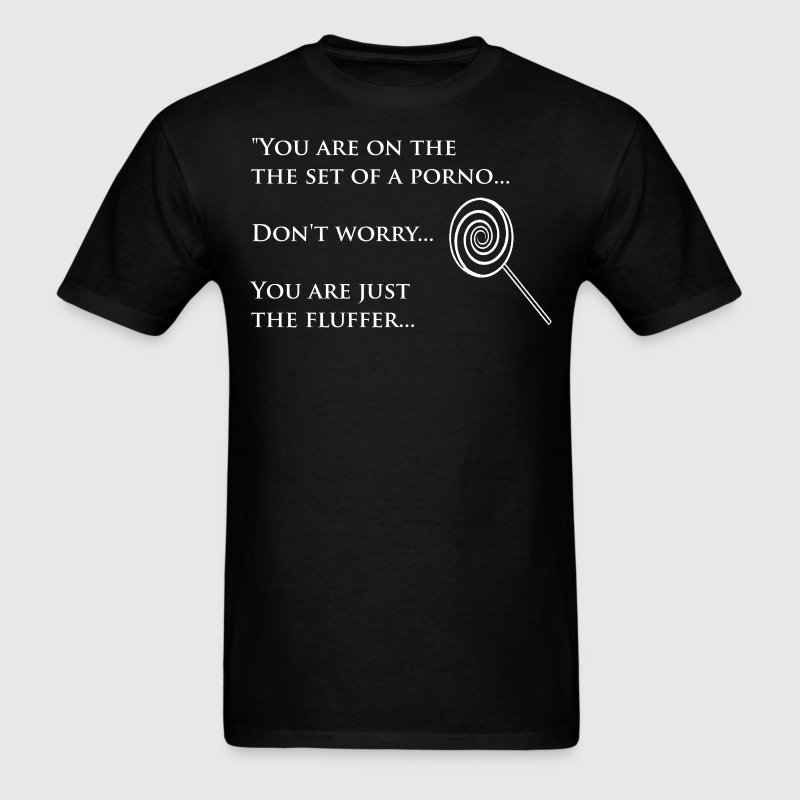 You are the Fluffer T-Shirts - Men's T-Shirt