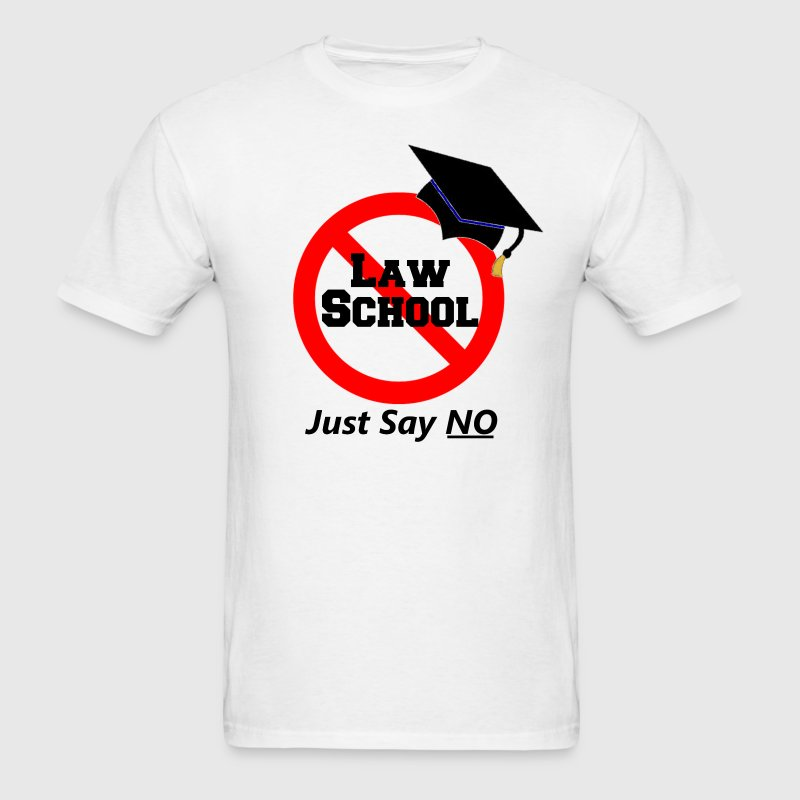 Just Say No To Law School T-Shirts - Men's T-Shirt