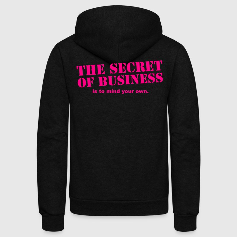 The secret of business is to mind your own Zip Hoodies/Jackets - Unisex Fleece Zip Hoodie by American Apparel
