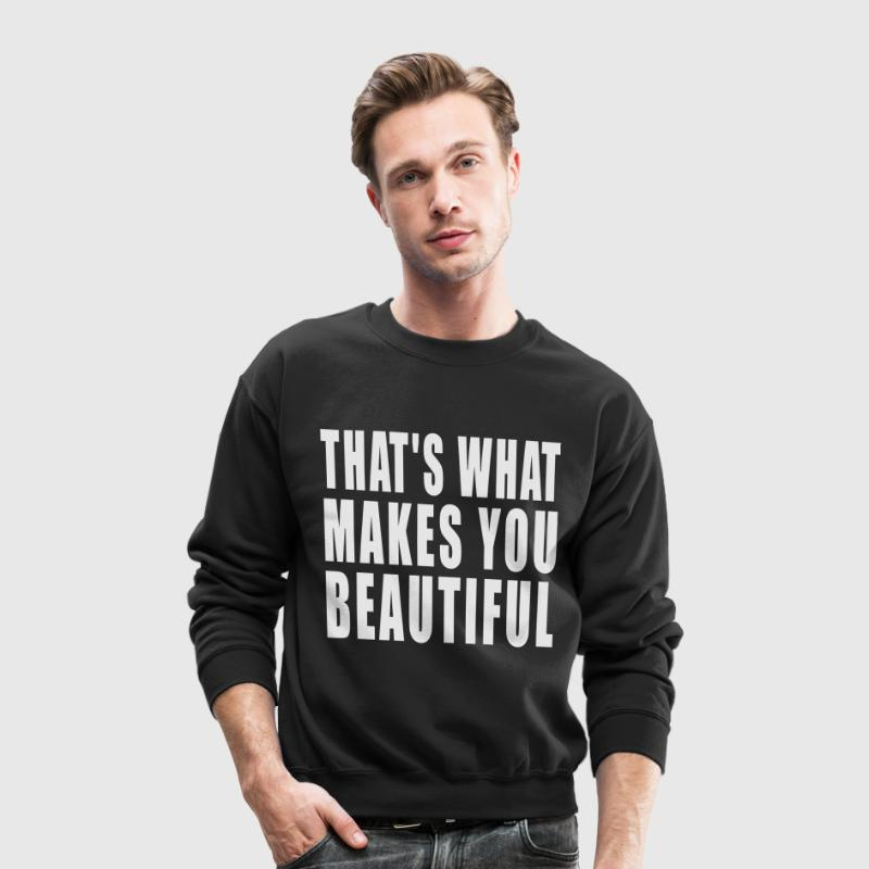 thats what makes you beautiful Long Sleeve Shirts - Crewneck Sweatshirt