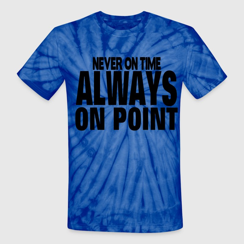 NEVER ON TIME ALWAYS ON POINT T-Shirts - Unisex Tie Dye T-Shirt