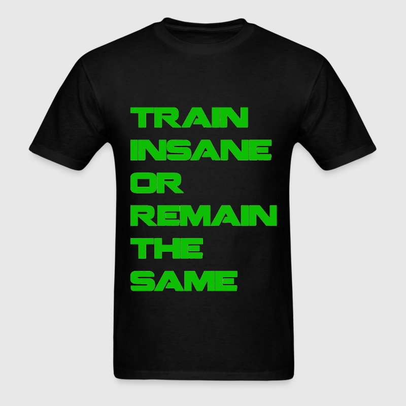 Train Insane Or Remain the Same Neon T-Shirts - Men's T-Shirt