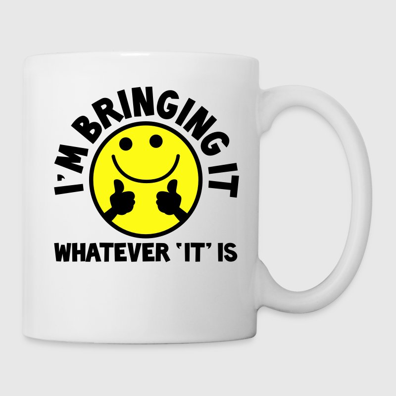 I'm bringing it- WHATEVER 'it' IS! with yellow cute smiley and thumbs up! Gift - Coffee/Tea Mug