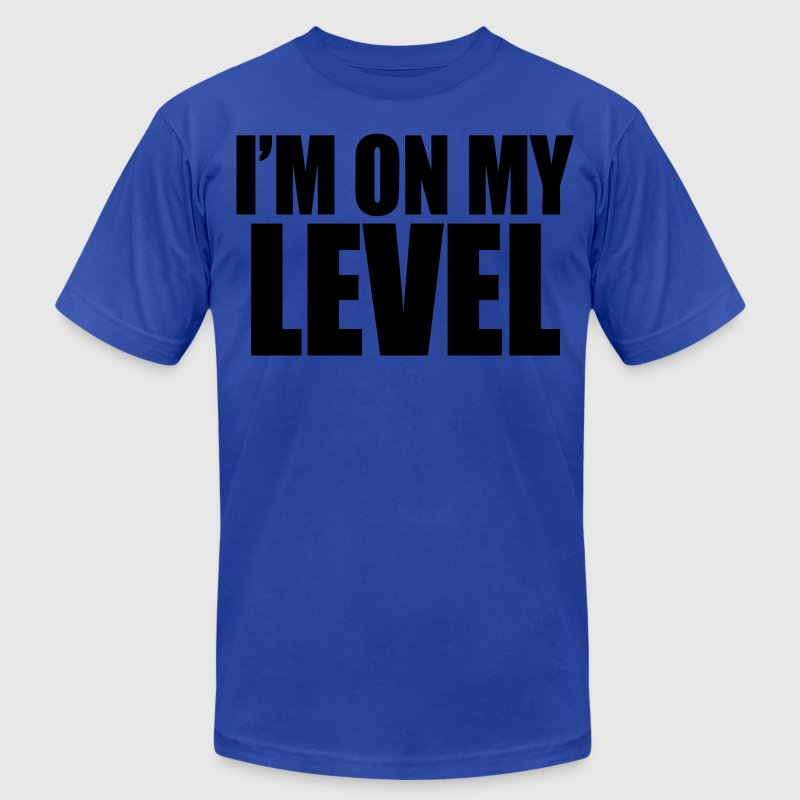 I'm On My Level T-Shirts - stayflyclothing.com - Men's T-Shirt by American Apparel