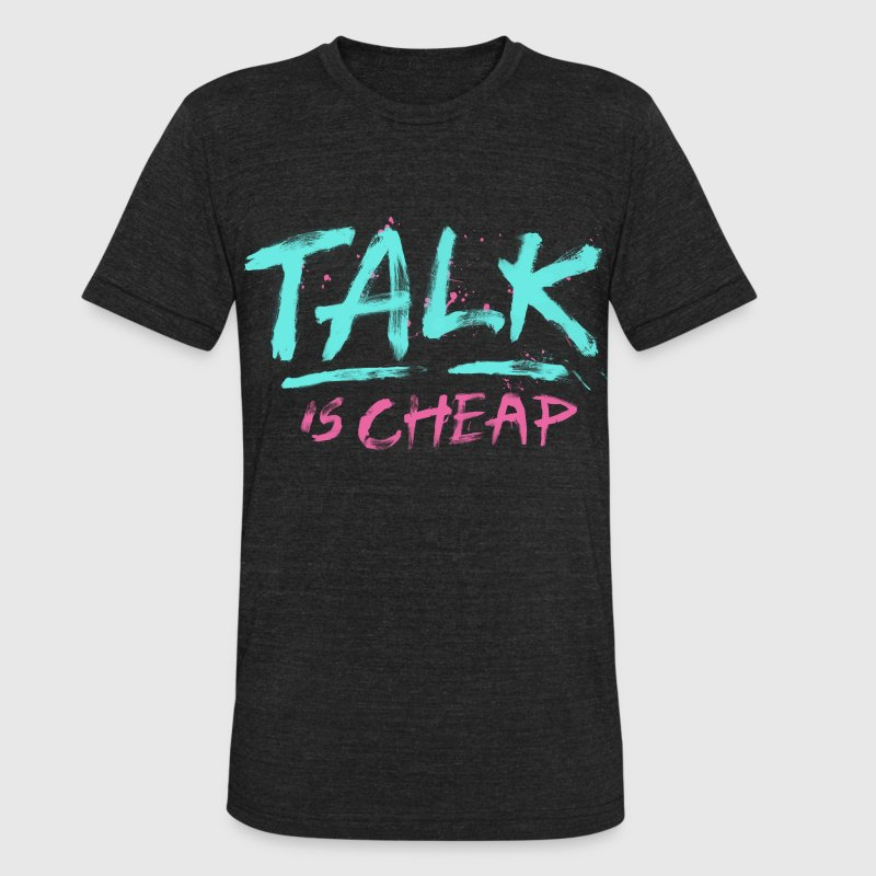 Talk Is Cheap T-Shirt   Spreadshirt