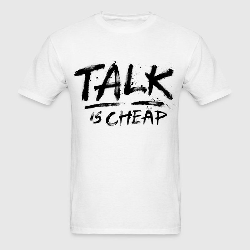 Talk Is Cheap (Black Text) T-Shirt | Spreadshirt