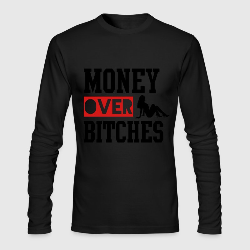 MONEY OVER BITCHES Long Sleeve Shirts - Men's Long Sleeve T-Shirt by Next Level