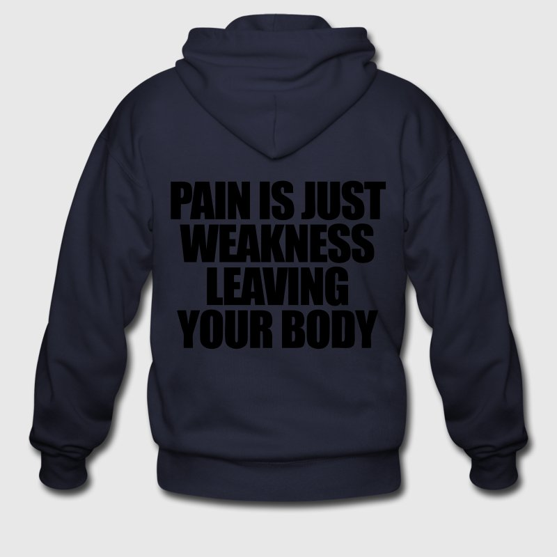 Pain Is Just Weakness Leaving Your Body Zip Hoodies/Jackets - Men's Zip Hoodie