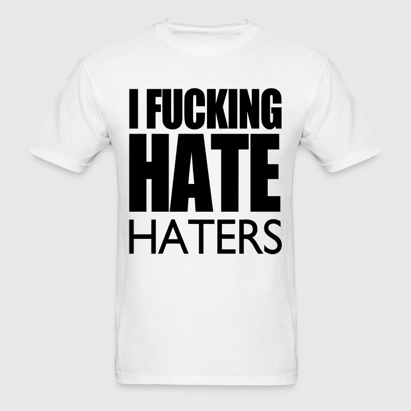 I Fucking Hate Haters VECTOR T-Shirts - Men's T-Shirt