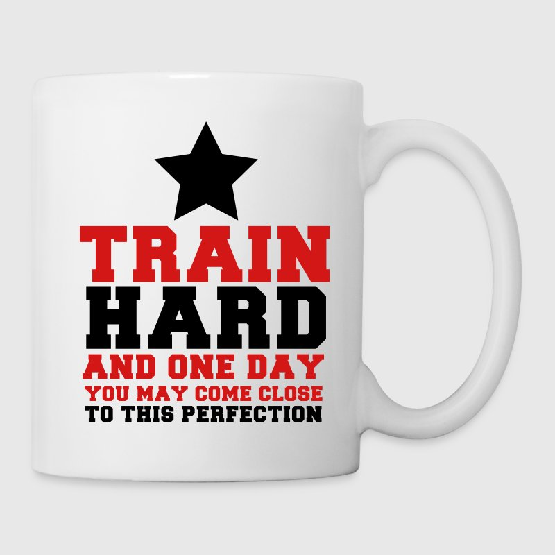 TRAIN HARD and one day you may come close to this PERFECTION Gift - Coffee/Tea Mug