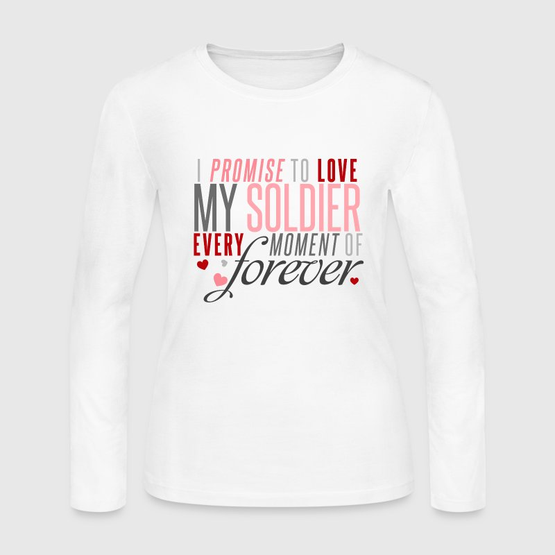 I Promise to Love my Soldier every Moment of Forever - Women's Long Sleeve Jersey T-Shirt