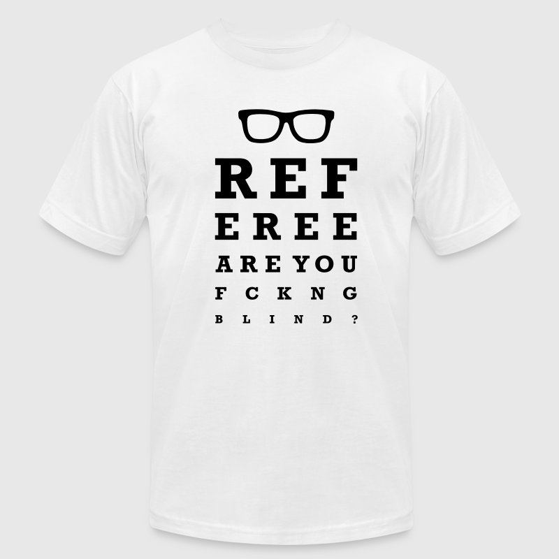 Referee are you f*cking blind T-Shirts - Men's T-Shirt by American Apparel