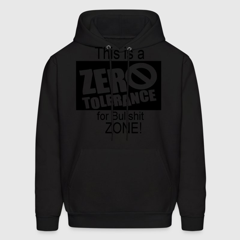 This is a Zero Tolerance for Bullshit Zone! Hoodies - Men's Hoodie