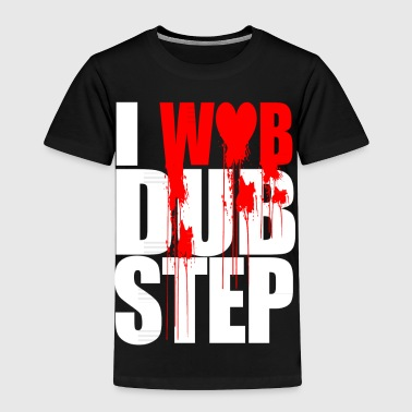 I WUB DUBSTEP I LOVE DUPSTEP Long Sleeve Shirts - Toddler Premium T-Shirt