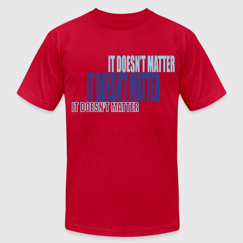 it doesn't matter T-Shirts - Men's T-Shirt by American Apparel